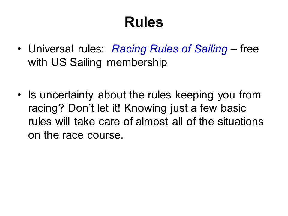 Rules Universal rules: Racing Rules of Sailing – free with US Sailing membership Is uncertainty about the rules keeping you from racing? Dont let it!