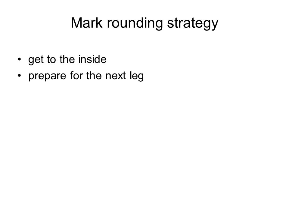 Mark rounding strategy get to the inside prepare for the next leg