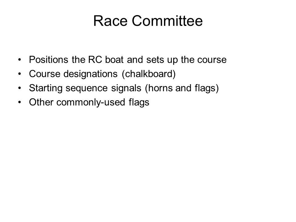 Course Designations (on chalkboard) Chalkboard at stern (back end) of committee boat T1 One Triangle (one time around) T2 Two Triangles (twice around) W1 Windward – Leeward => once around O Modified Olympic W2 Windward – Leeward => twice around T1