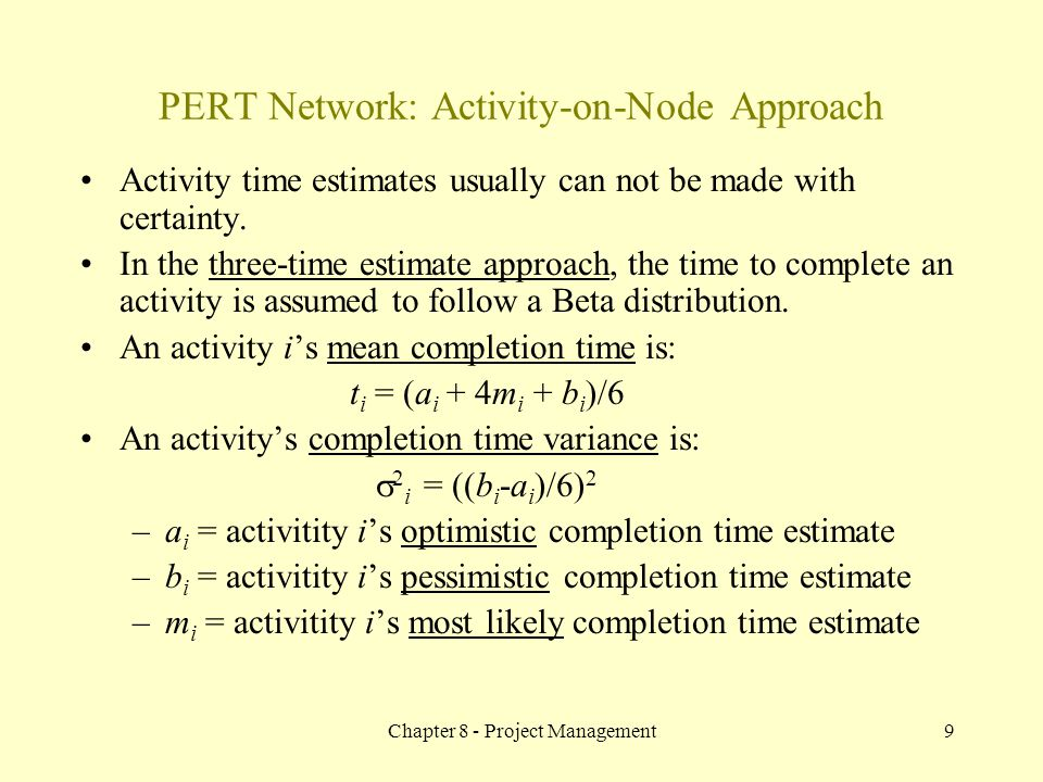 Chapter 8 - Project Management9 Activity time estimates usually can not be made with certainty. In the three-time estimate approach, the time to compl