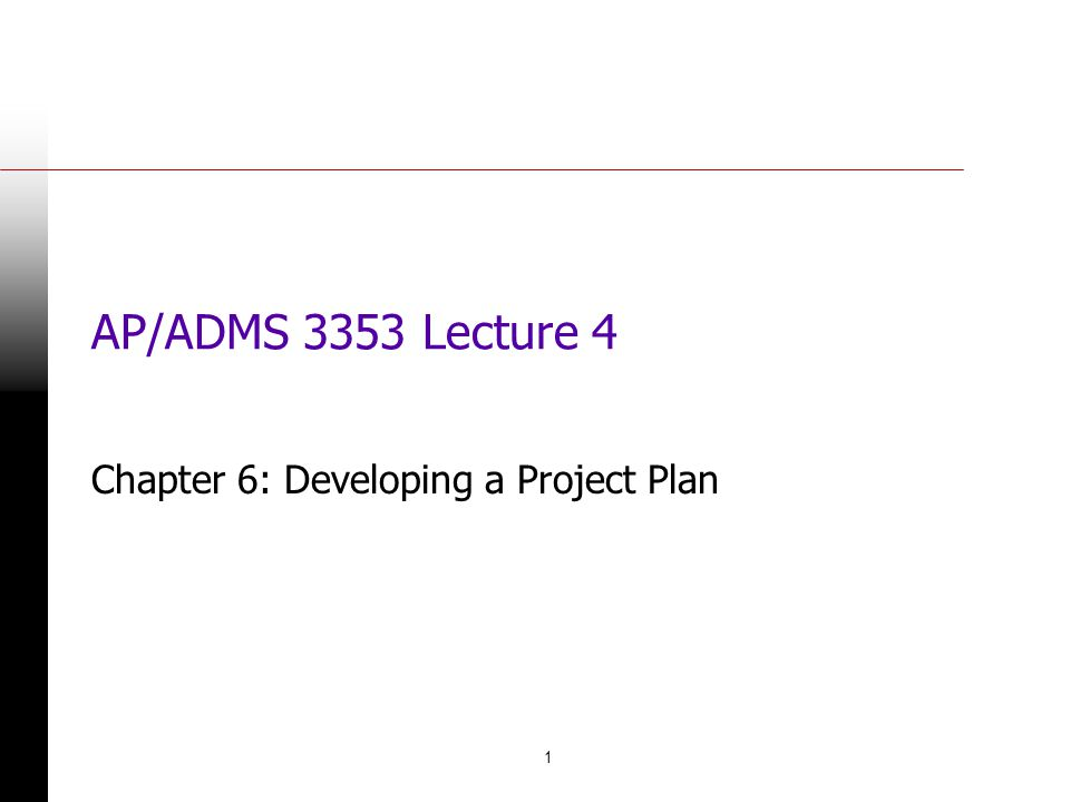 1 AP/ADMS 3353 Lecture 4 Chapter 6: Developing a Project Plan