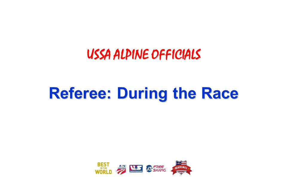 USSA ALPINE OFFICIALS Referee: During the Race