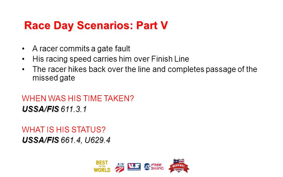 Race Day Scenarios: Part V A racer commits a gate fault His racing speed carries him over Finish Line The racer hikes back over the line and completes passage of the missed gate WHEN WAS HIS TIME TAKEN.