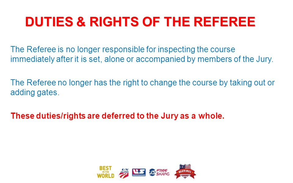 DUTIES & RIGHTS OF THE REFEREE The Referee is no longer responsible for inspecting the course immediately after it is set, alone or accompanied by members of the Jury.