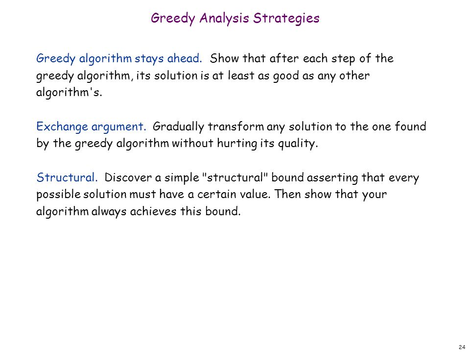 24 Greedy Analysis Strategies Greedy algorithm stays ahead.