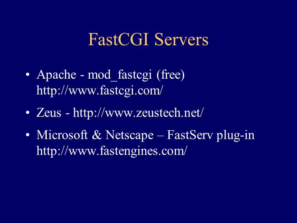 FastCGI Servers Apache - mod_fastcgi (free) http://www.fastcgi.com/ Zeus - http://www.zeustech.net/ Microsoft & Netscape – FastServ plug-in http://www