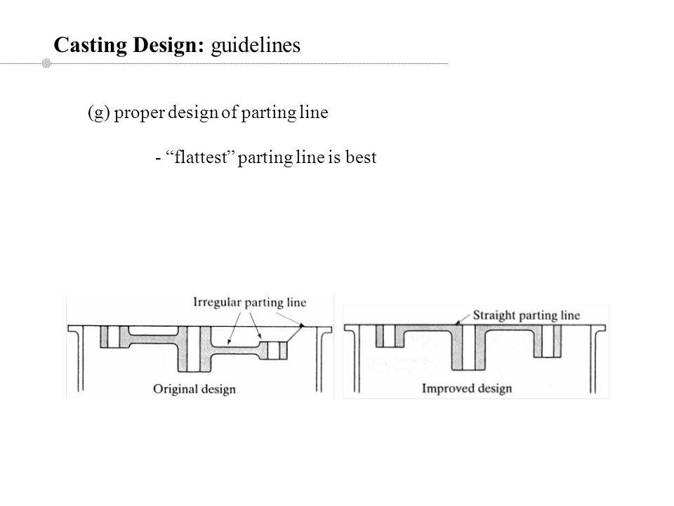 Casting Design: guidelines (g) proper design of parting line - flattest parting line is best