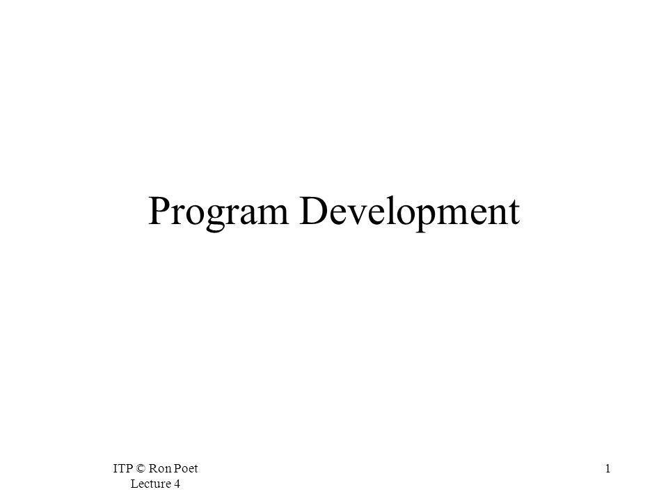 ITP © Ron Poet Lecture 4 1 Program Development