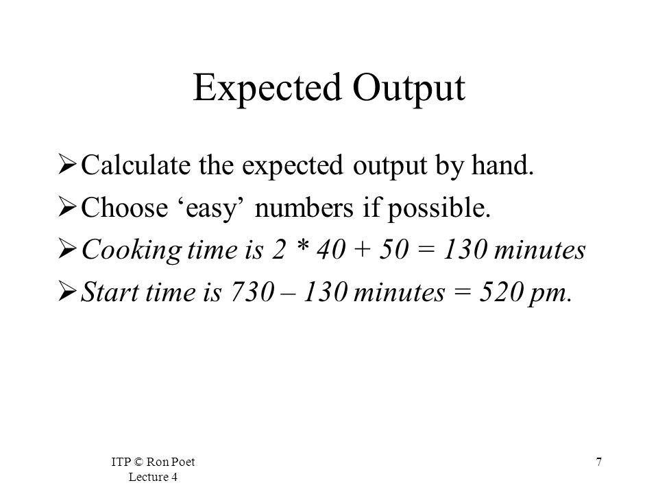 ITP © Ron Poet Lecture 4 7 Expected Output Calculate the expected output by hand.