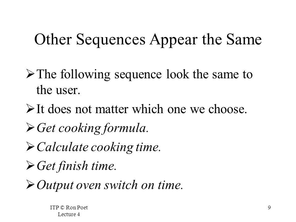 ITP © Ron Poet Lecture 4 9 Other Sequences Appear the Same The following sequence look the same to the user.