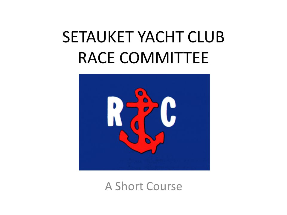 SETAUKET YACHT CLUB RACE COMMITTEE A Short Course