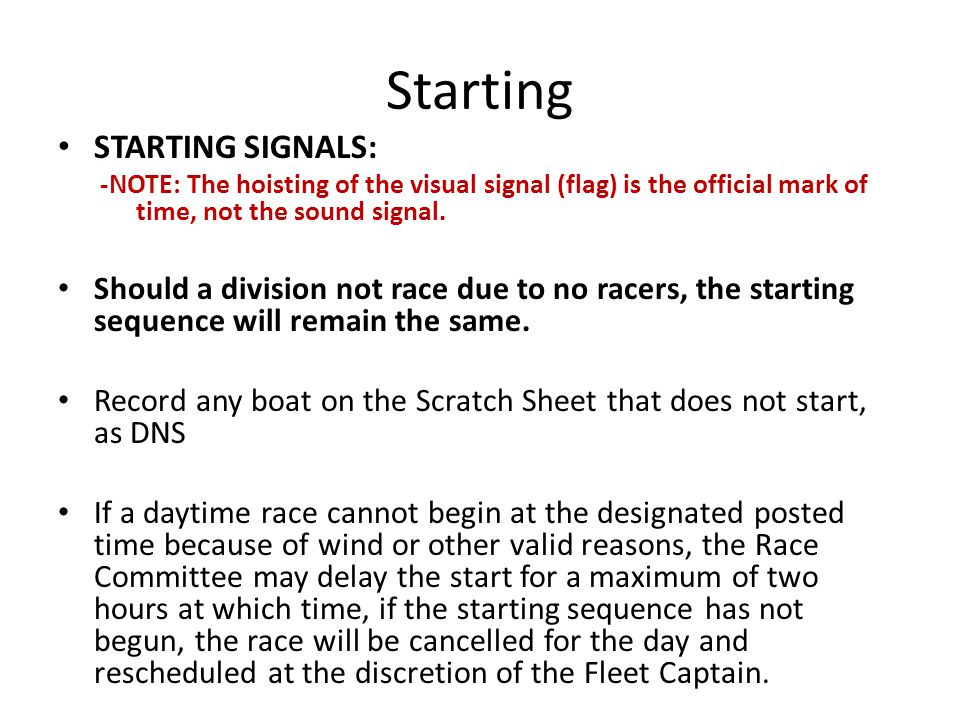 Starting STARTING SIGNALS: -NOTE: The hoisting of the visual signal (flag) is the official mark of time, not the sound signal.