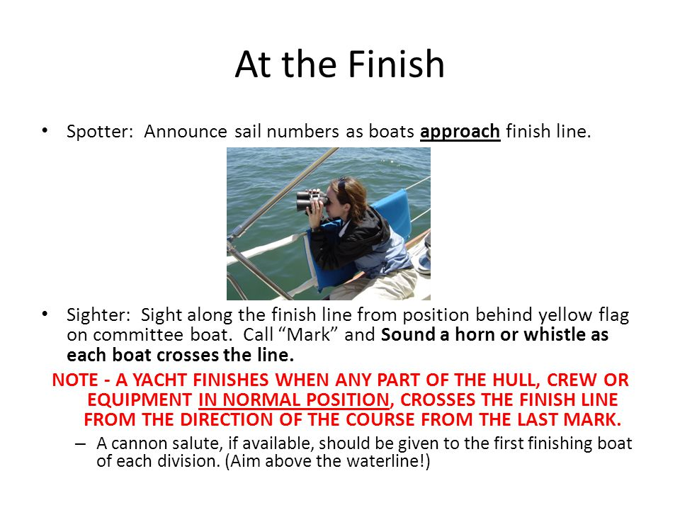 At the Finish Spotter: Announce sail numbers as boats approach finish line.