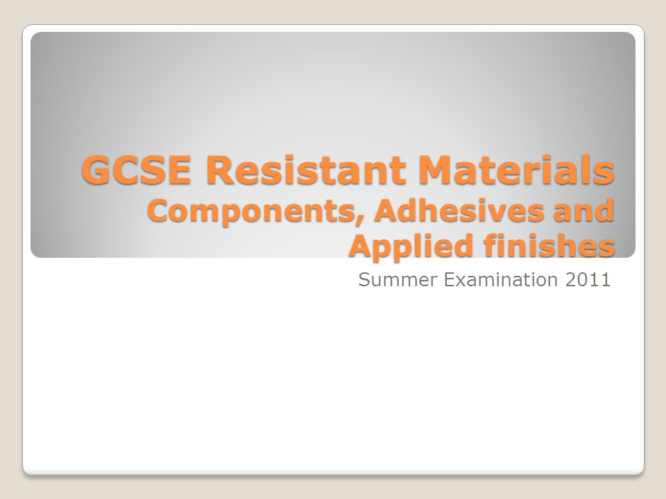 GCSE Resistant Materials Components, Adhesives and Applied finishes Summer Examination 2011