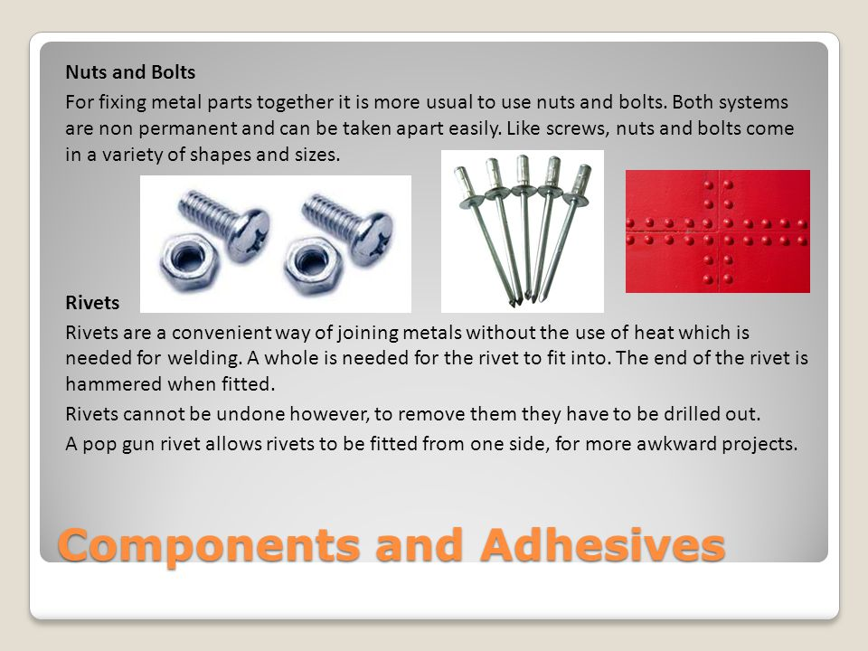 Components and Adhesives Adhesives: Types of Glue Adhesives are used to bond materials together to form a permanent joint.