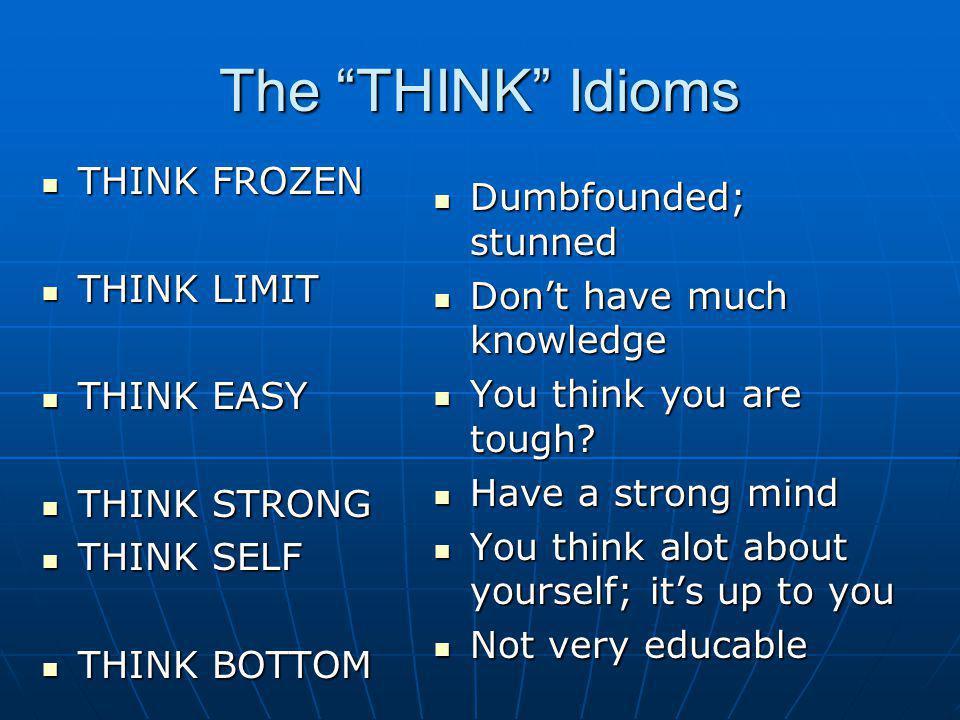 The THINK Idioms THINK FROZEN THINK FROZEN THINK LIMIT THINK LIMIT THINK EASY THINK EASY THINK STRONG THINK STRONG THINK SELF THINK SELF THINK BOTTOM