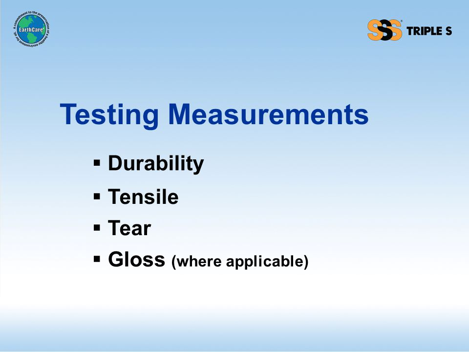 Testing Measurements Durability Tensile Tear Gloss (where applicable)