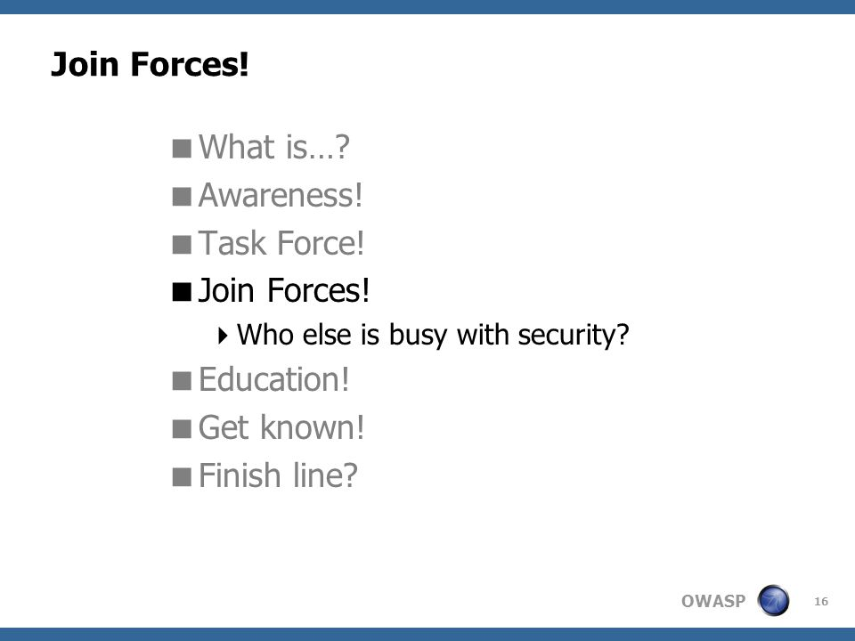 OWASP 16 Join Forces. What is…. Awareness. Task Force.