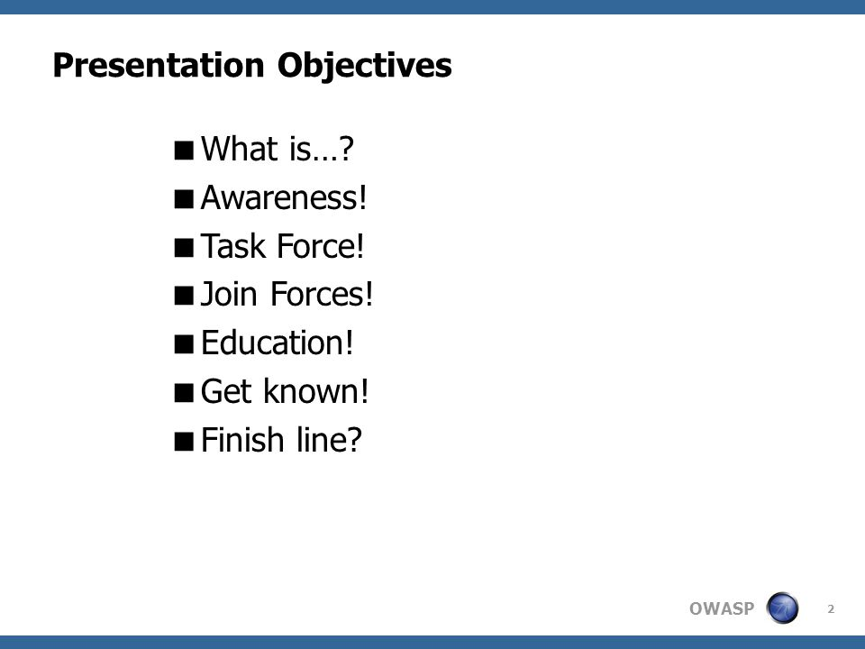 OWASP 2 Presentation Objectives What is…. Awareness.