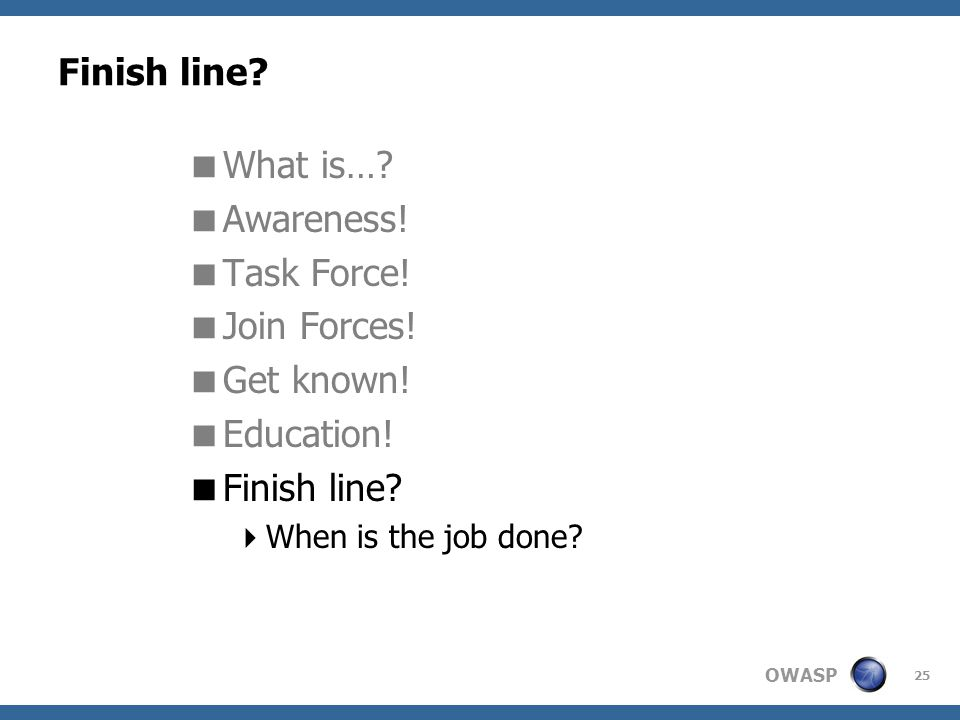 OWASP 25 Finish line. What is…. Awareness. Task Force.