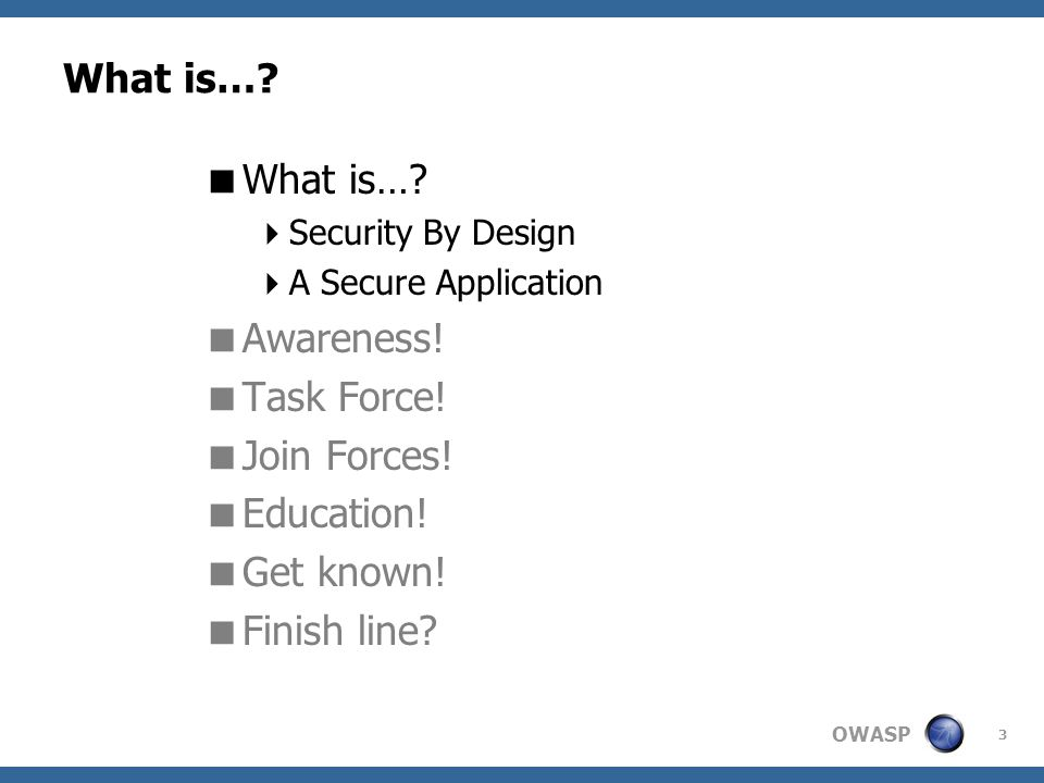 OWASP 3 What is…. Security By Design A Secure Application Awareness.