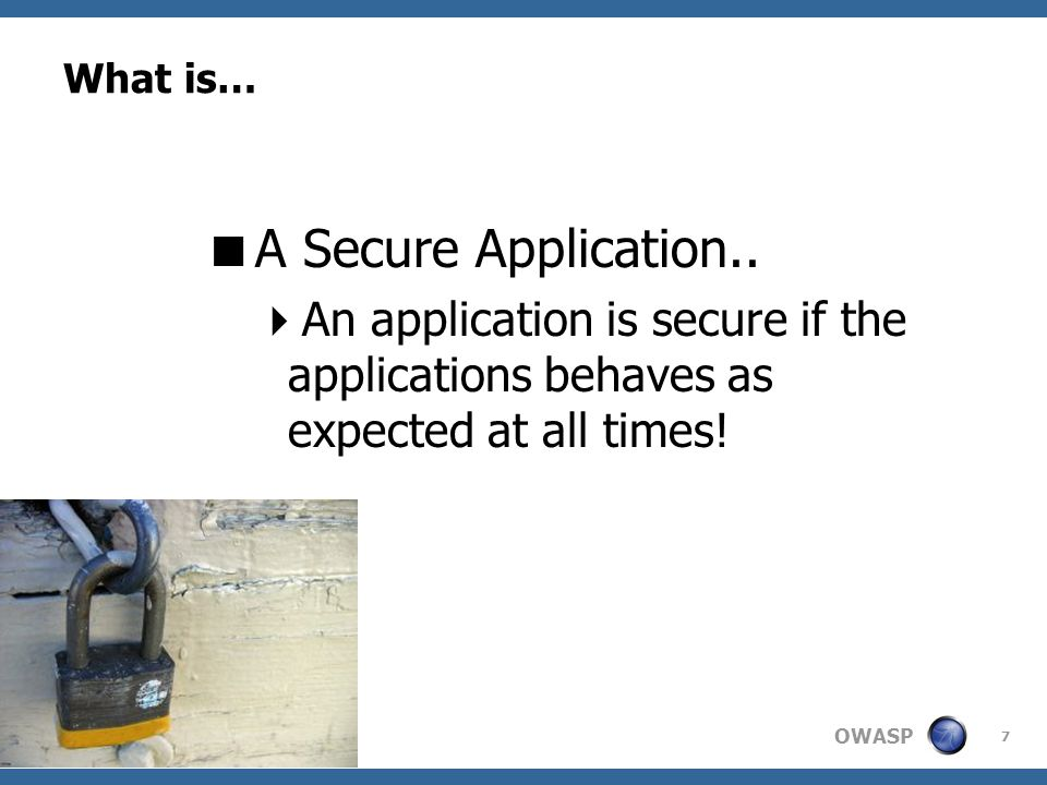 OWASP 7 What is… A Secure Application..