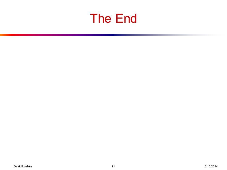David Luebke 21 6/13/2014 The End