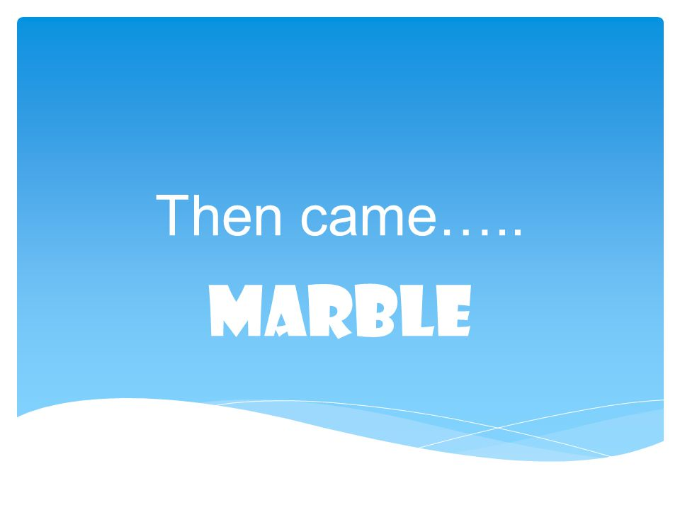 Then came….. MARBLE