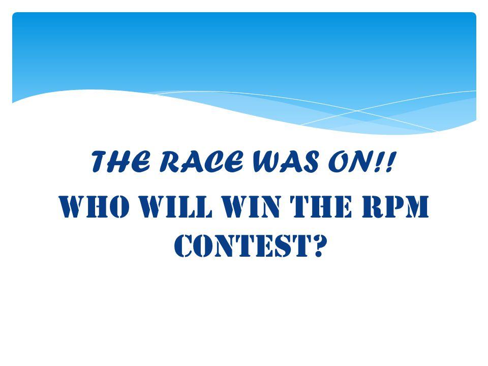 THE RACE WAS ON!! Who will win the RPM contest