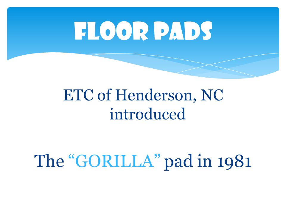 ETC of Henderson, NC introduced The GORILLA pad in 1981 Floor Pads