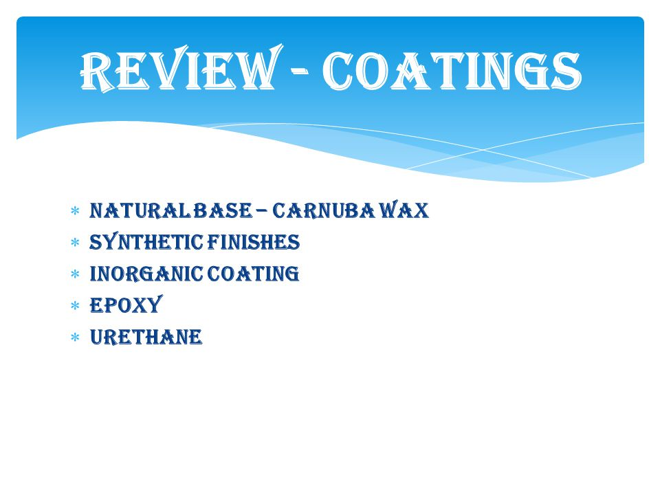 Natural base – Carnuba Wax Synthetic finishes Inorganic coating Epoxy urethane Review - Coatings