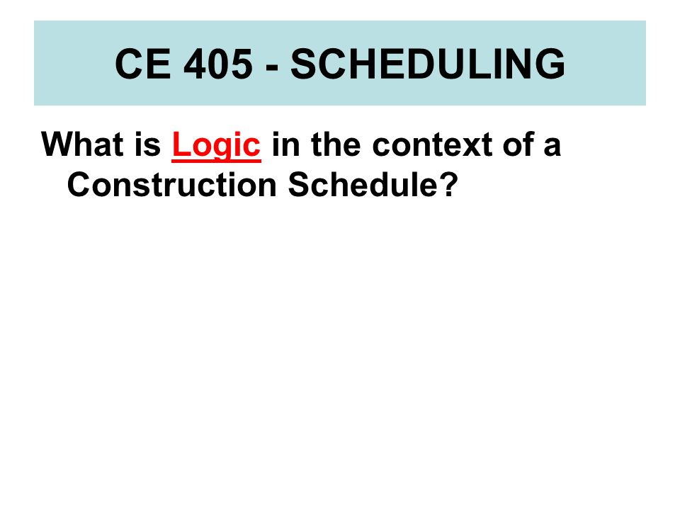 CE 405 - SCHEDULING Responsibility could include: 1.Project Manager 2.Superintendent 3.Carpentry Foreman 4.Mechanical Subcontractor 5.Soil Testing Firm Whatever you need for the Job