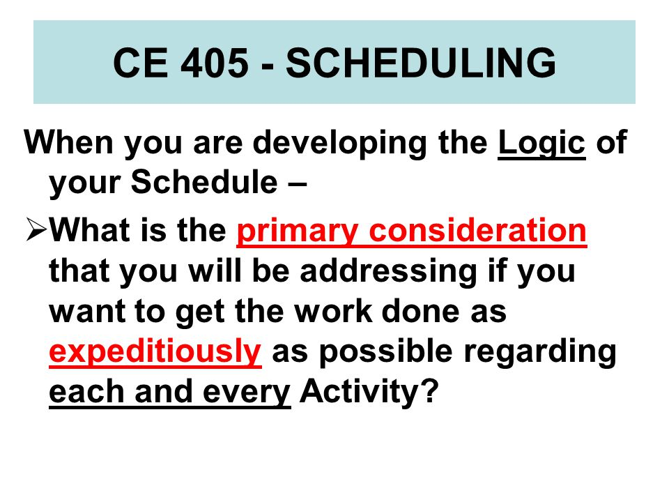 CE 405 - SCHEDULING Activity-On-Node (AON) Networks: By definition – preceding [Predecessor] Activities in an AON network must Finish before the following [Successor] Activity can Start.