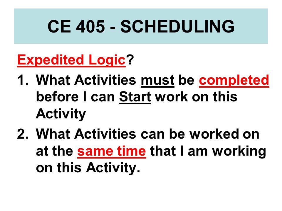ACTIVITY RELATIONSHIPS Logic Busts 1.Incorrect – When your Schedule shows that you will be painting a wall before you hang and tape the drywall – the Predecessor is not a realistic constraint on the Successor activity