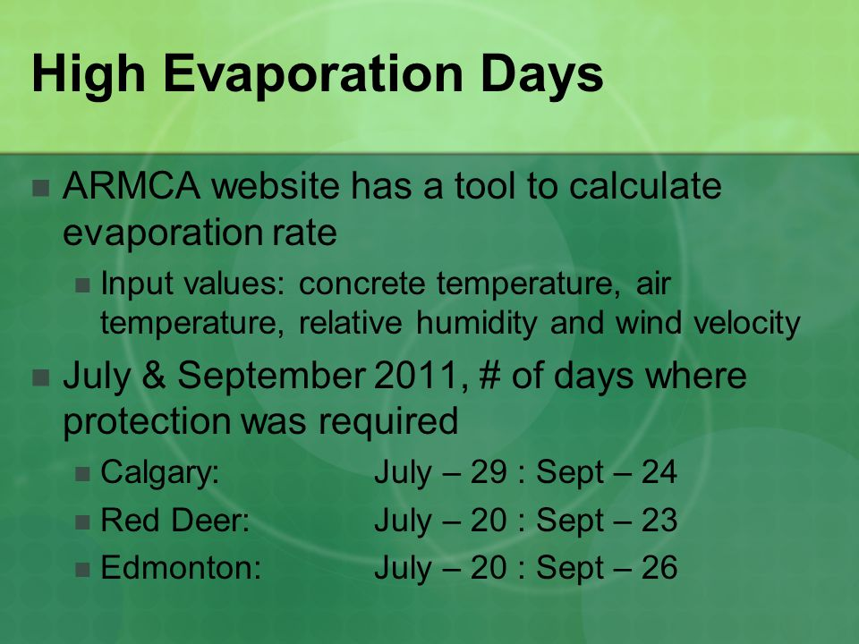 High Evaporation Days ARMCA website has a tool to calculate evaporation rate Input values: concrete temperature, air temperature, relative humidity an