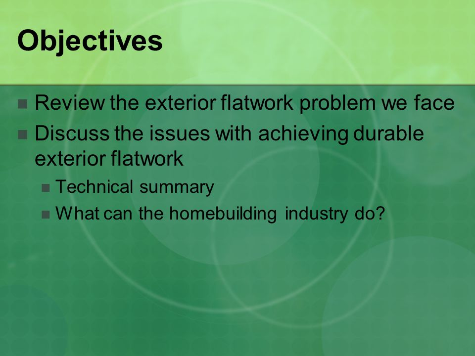Objectives Review the exterior flatwork problem we face Discuss the issues with achieving durable exterior flatwork Technical summary What can the homebuilding industry do