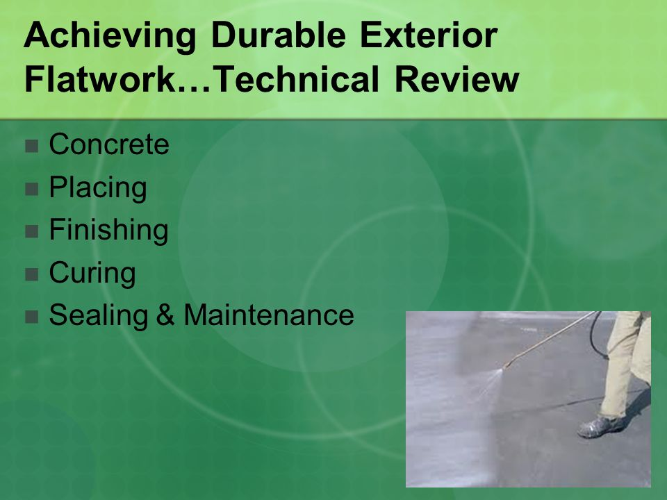 Achieving Durable Exterior Flatwork…Technical Review Concrete Placing Finishing Curing Sealing & Maintenance
