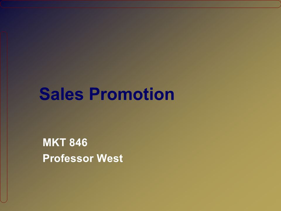 Sales Promotion MKT 846 Professor West