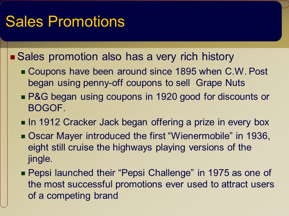Sales Promotions Sales promotion also has a very rich history Coupons have been around since 1895 when C.W.
