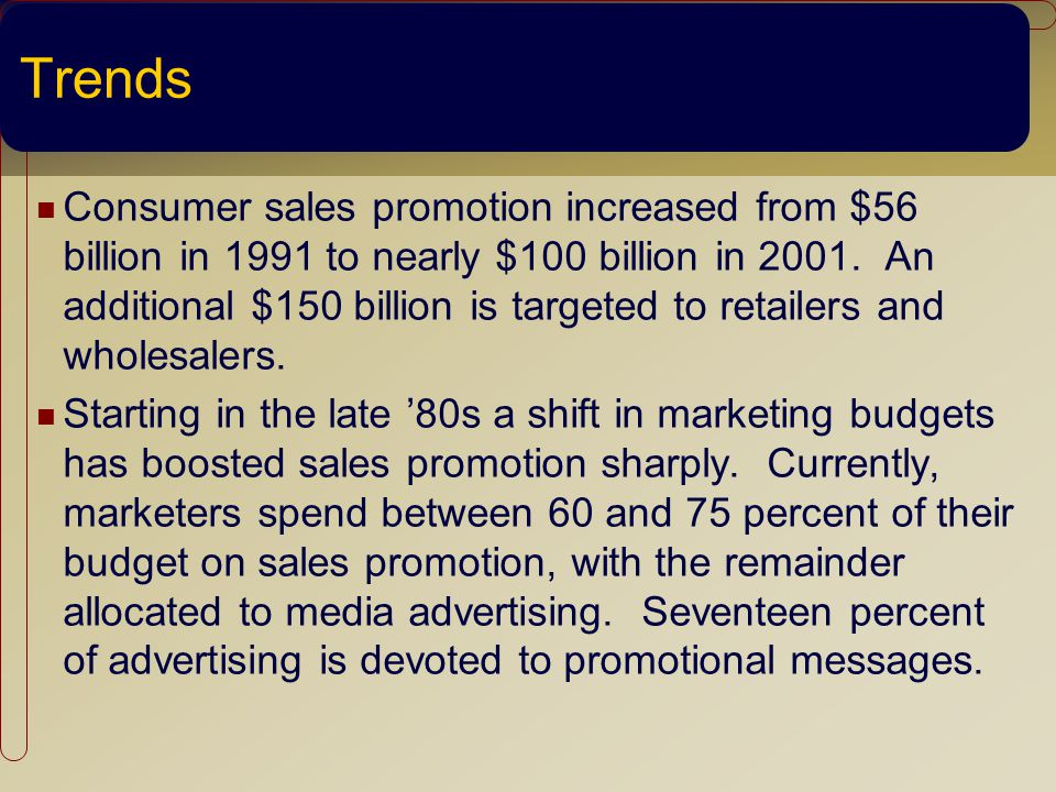Trends Consumer sales promotion increased from $56 billion in 1991 to nearly $100 billion in 2001.