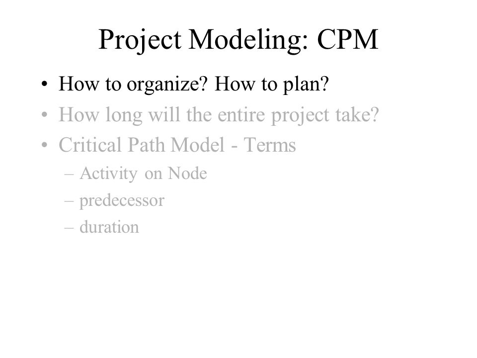 Project Modeling: CPM How to organize. How to plan.