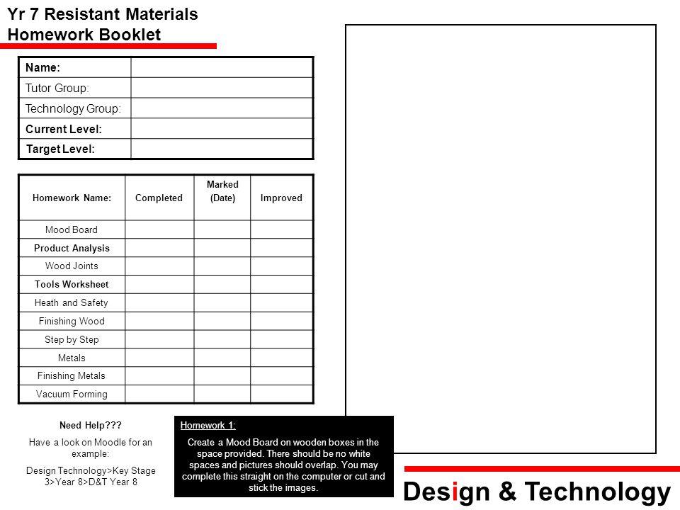 Design & Technology Yr 7 Resistant Materials Homework Booklet Name: Tutor Group: Technology Group: Current Level: Target Level: Homework Name:Complete