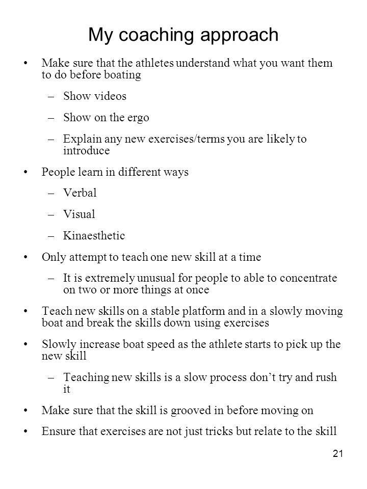 21 My coaching approach Make sure that the athletes understand what you want them to do before boating –Show videos –Show on the ergo –Explain any new
