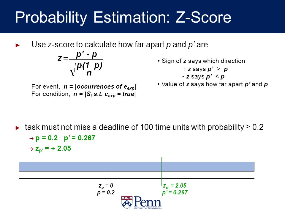 Probability Estimation: Z-Score Use z-score to calculate how far apart p and p are For event, n = |occurrences of e exp | For condition, n = |S i s.t.