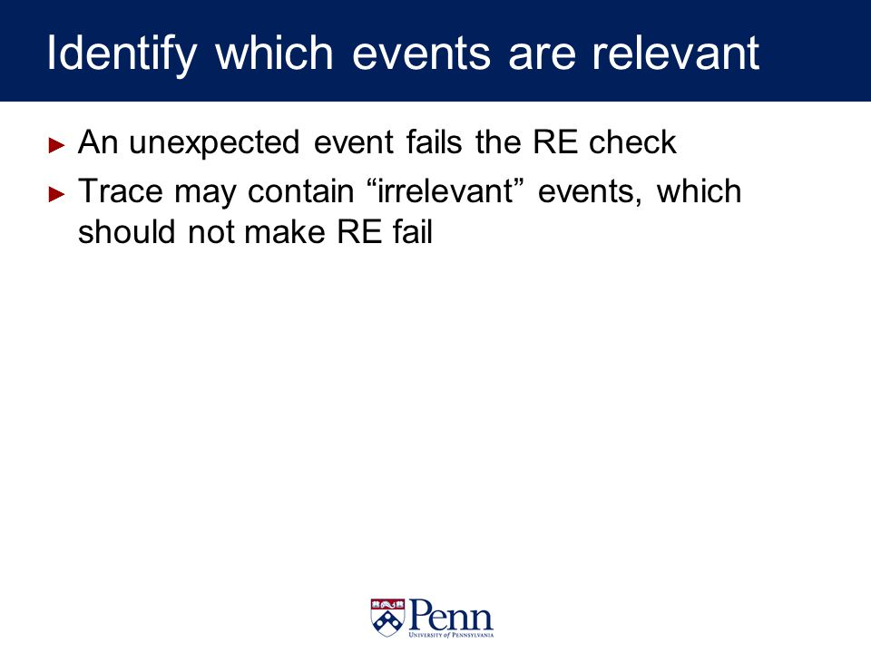 Identify which events are relevant An unexpected event fails the RE check Trace may contain irrelevant events, which should not make RE fail