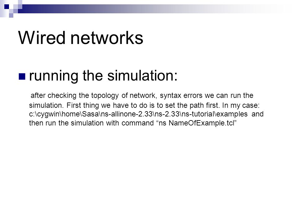 Wired networks running the simulation: after checking the topology of network, syntax errors we can run the simulation.