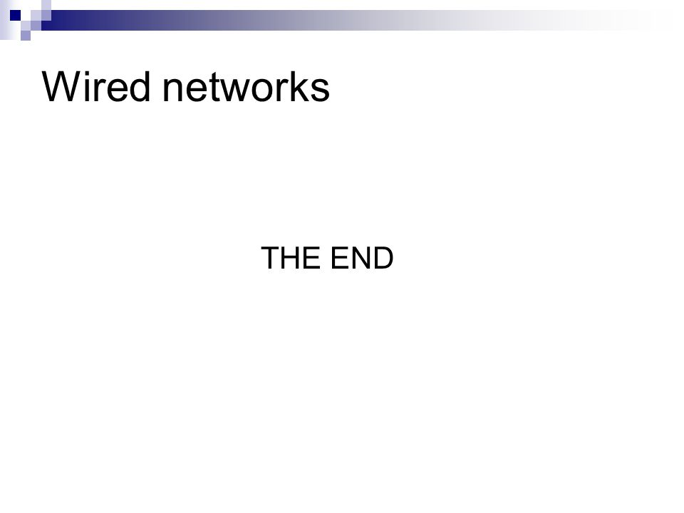 Wired networks THE END