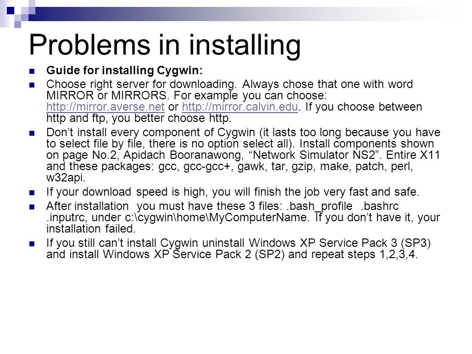 Problems in installing Guide for installing Cygwin: Choose right server for downloading.