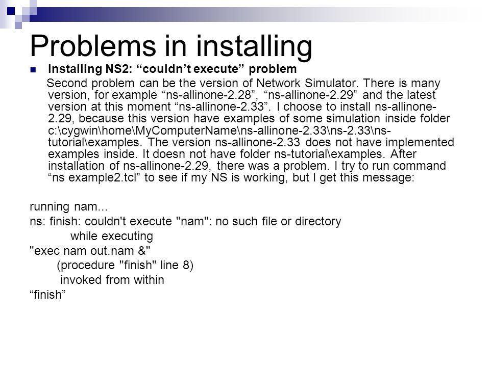 Problems in installing Installing NS2: couldnt execute problem Second problem can be the version of Network Simulator.