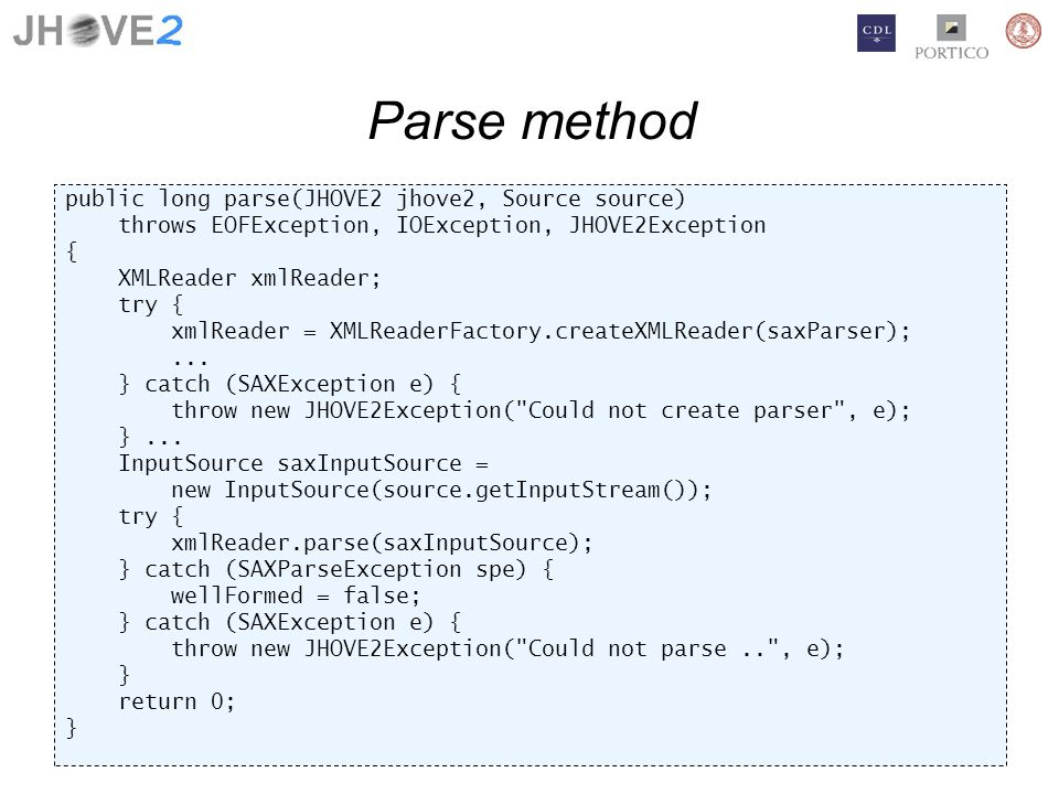 Parse method public long parse(JHOVE2 jhove2, Source source) throws EOFException, IOException, JHOVE2Exception { XMLReader xmlReader; try { xmlReader = XMLReaderFactory.createXMLReader(saxParser);...